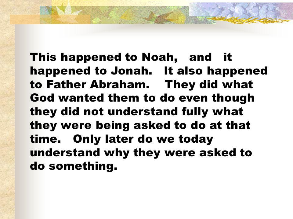 This happened to Noah, and it happened to Jonah