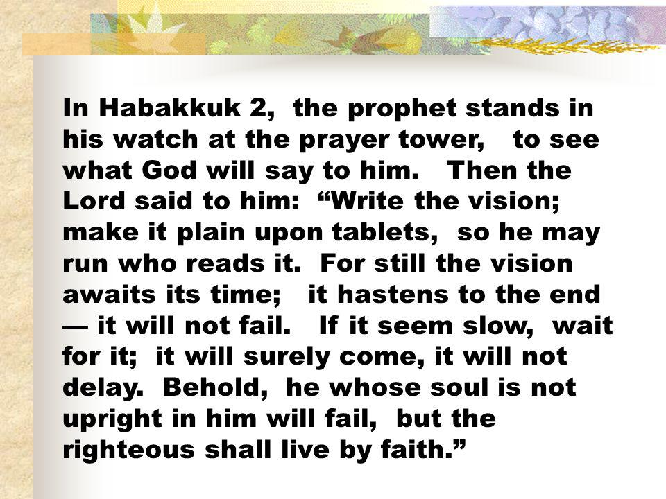 In Habakkuk 2, the prophet stands in his watch at the prayer tower, to see what God will say to him.
