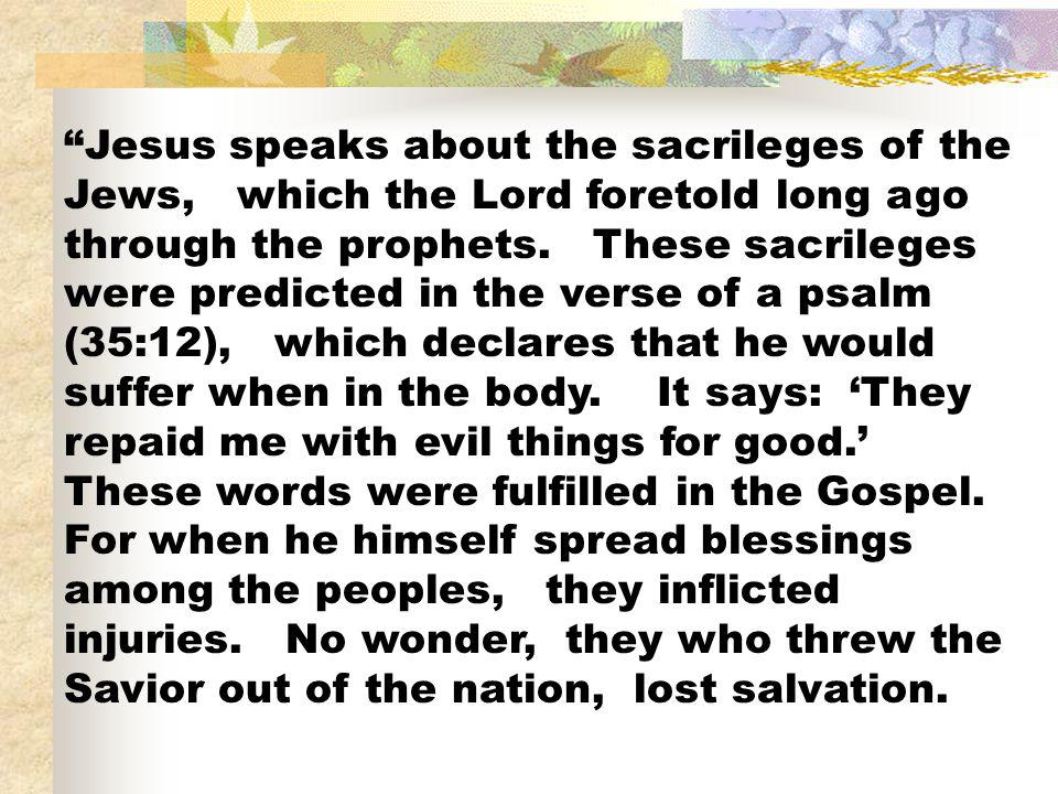 Jesus speaks about the sacrileges of the Jews, which the Lord foretold long ago through the prophets.