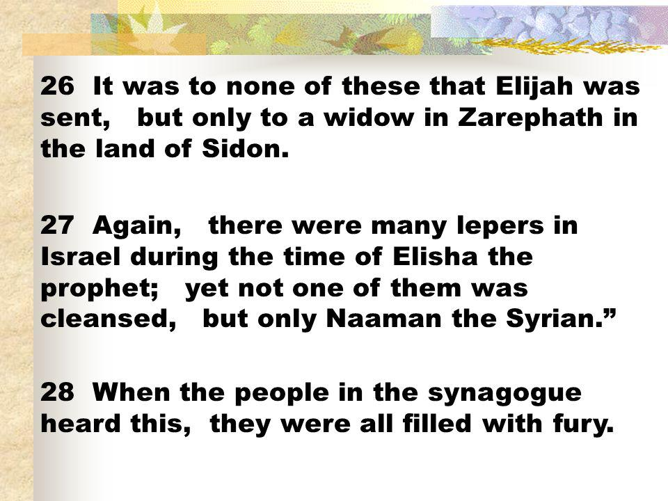 26 It was to none of these that Elijah was sent, but only to a widow in Zarephath in the land of Sidon.