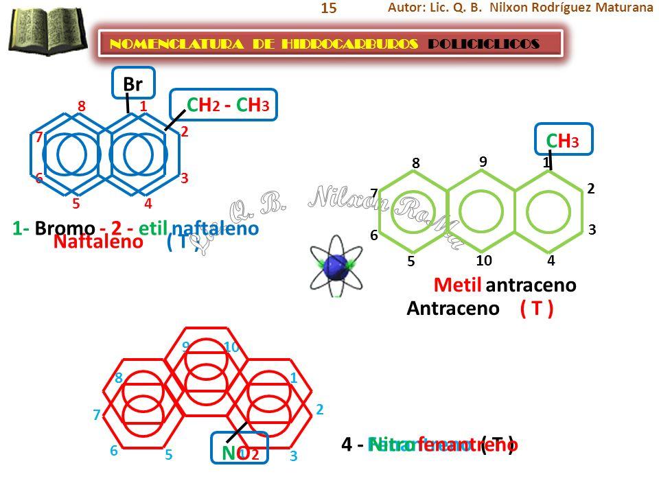 Lic. Q. B. Nilxon RoMa Br CH2 - CH3 CH3 1- Bromo - 2 - etil naftaleno