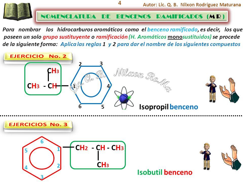 Lic. Q. B. Nilxon RoMa EJERCICIO No. 2 CH3 - CH CH3 Isopropil benceno