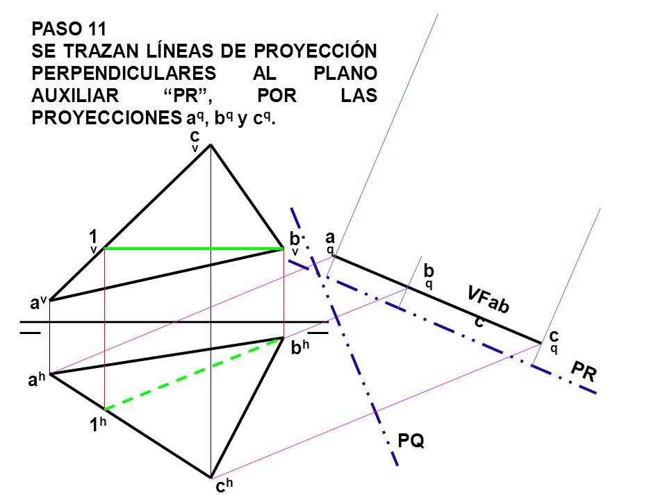 PASO 11 SE TRAZAN LÍNEAS DE PROYECCIÓN PERPENDICULARES AL PLANO AUXILIAR PR , POR LAS PROYECCIONES aq, bq y cq.