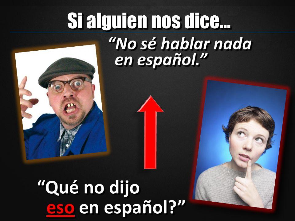 Qué no dijo eso en español