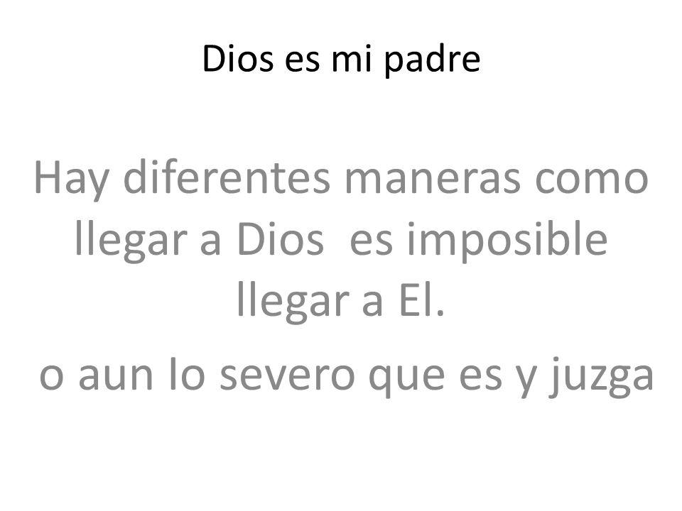 Hay diferentes maneras como llegar a Dios es imposible llegar a El.