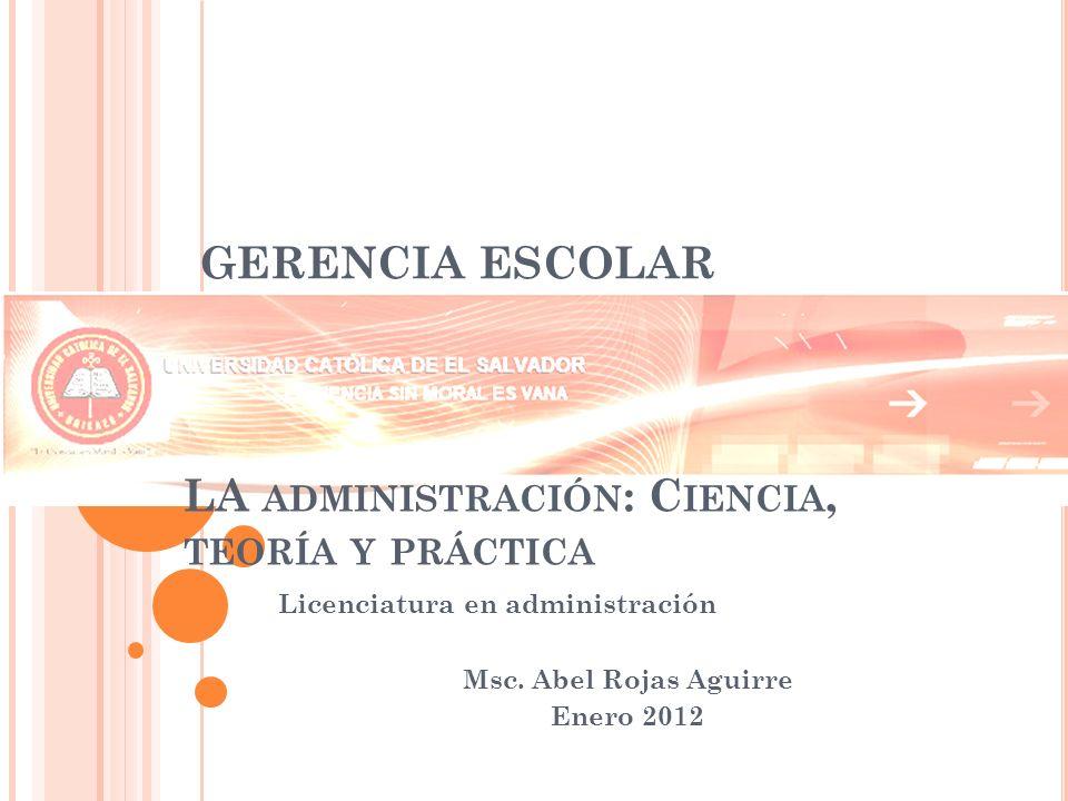 Licenciatura en administración Msc. Abel Rojas Aguirre Enero 2012