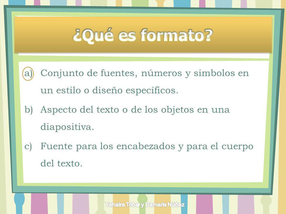 ¿Qué es formato Conjunto de fuentes, números y simbolos en un estilo o diseño específicos. Aspecto del texto o de los objetos en una diapositiva.