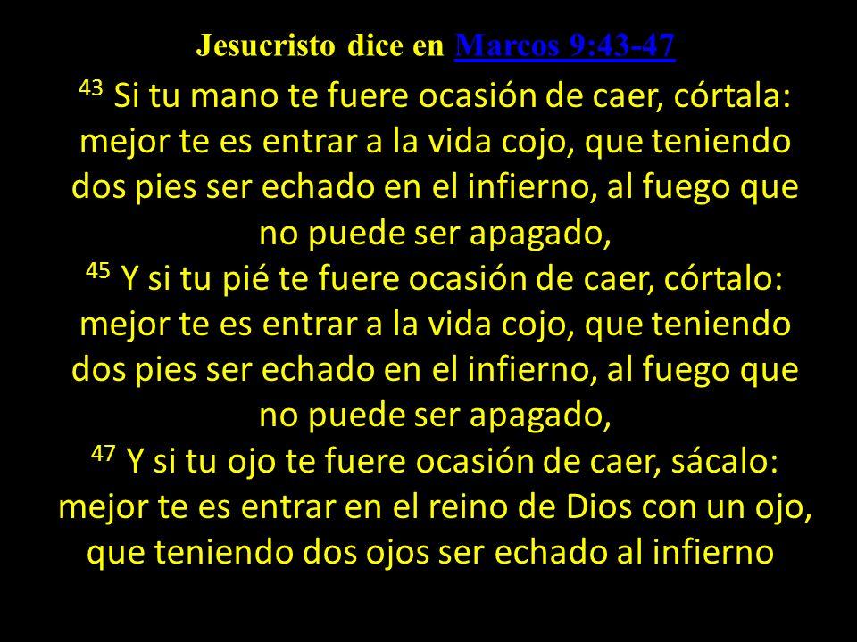 Jesucristo dice en Marcos 9:43-47,
