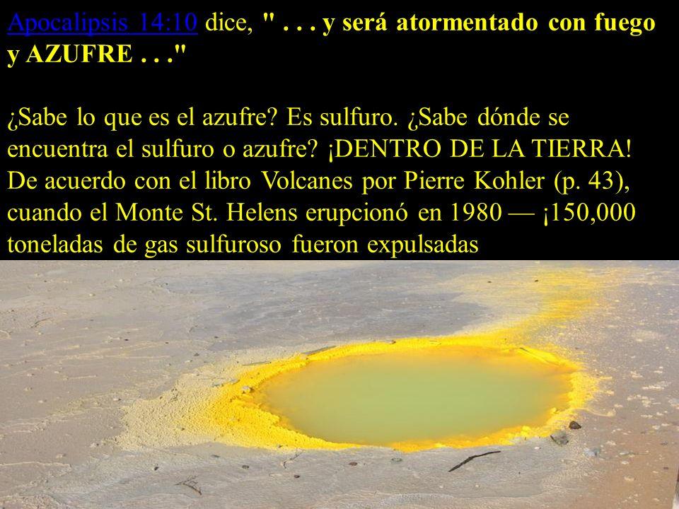 Apocalipsis 14:10 dice, . . . y será atormentado con fuego y AZUFRE . . .