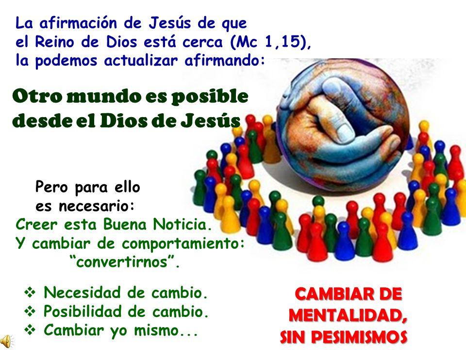 Otro mundo es posible desde el Dios de Jesús CAMBIAR DE MENTALIDAD,