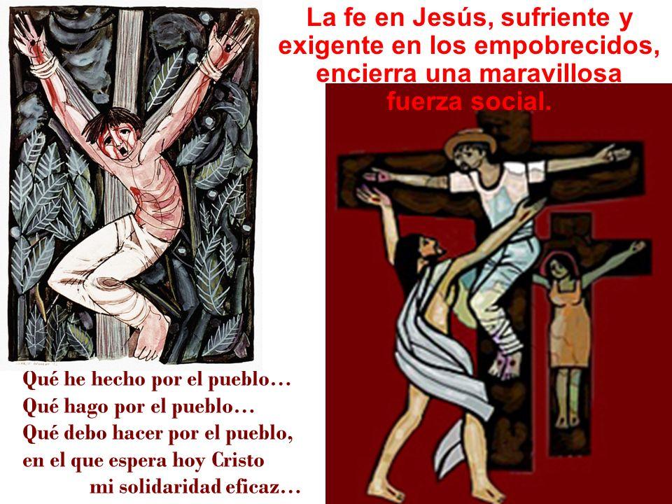 La fe en Jesús, sufriente y exigente en los empobrecidos,