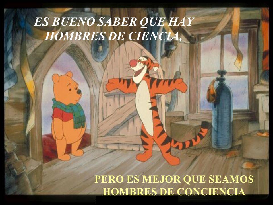 ES BUENO SABER QUE HAY HOMBRES DE CIENCIA,
