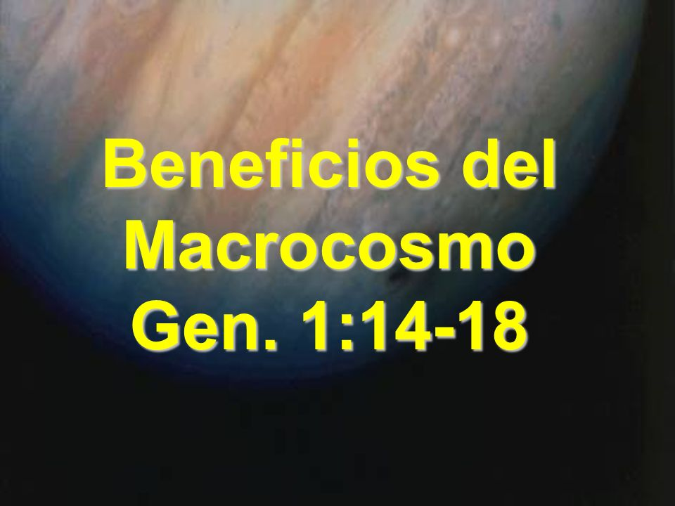 Beneficios del Macrocosmo Gen. 1:14-18