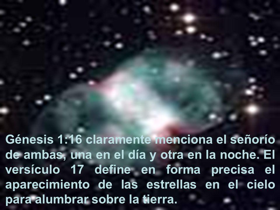 Génesis 1:16 claramente menciona el señorío de ambas, una en el día y otra en la noche. El versículo 17 define en forma precisa el aparecimiento de las estrellas en el cielo para alumbrar sobre la tierra.