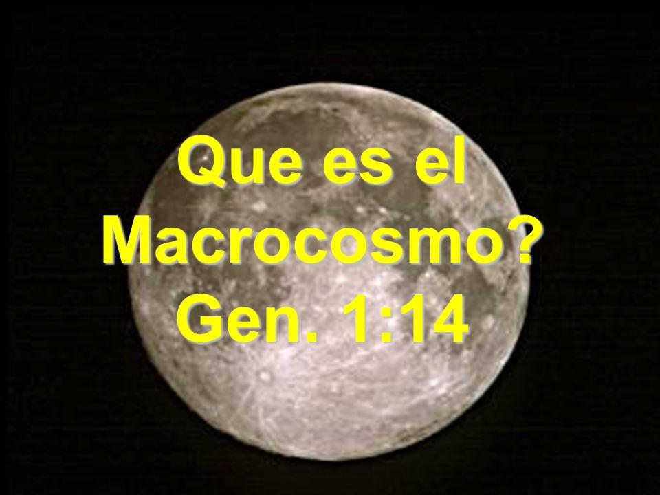 Que es el Macrocosmo Gen. 1:14