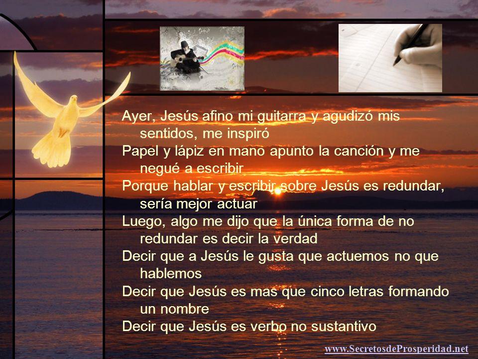 Ayer, Jesús afino mi guitarra y agudizó mis sentidos, me inspiró