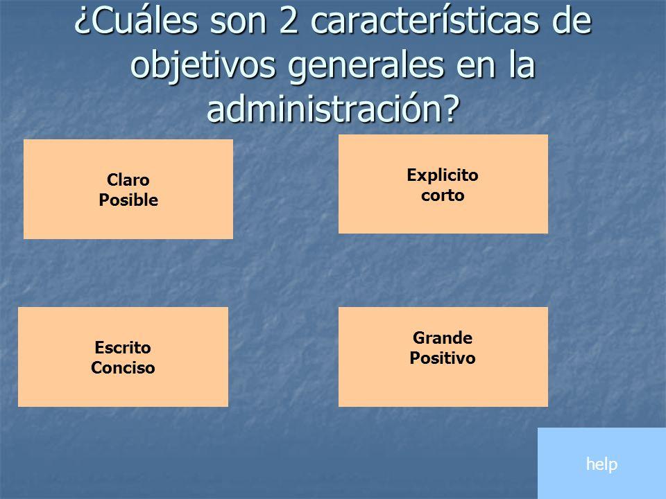 ¿Cuáles son 2 características de objetivos generales en la administración