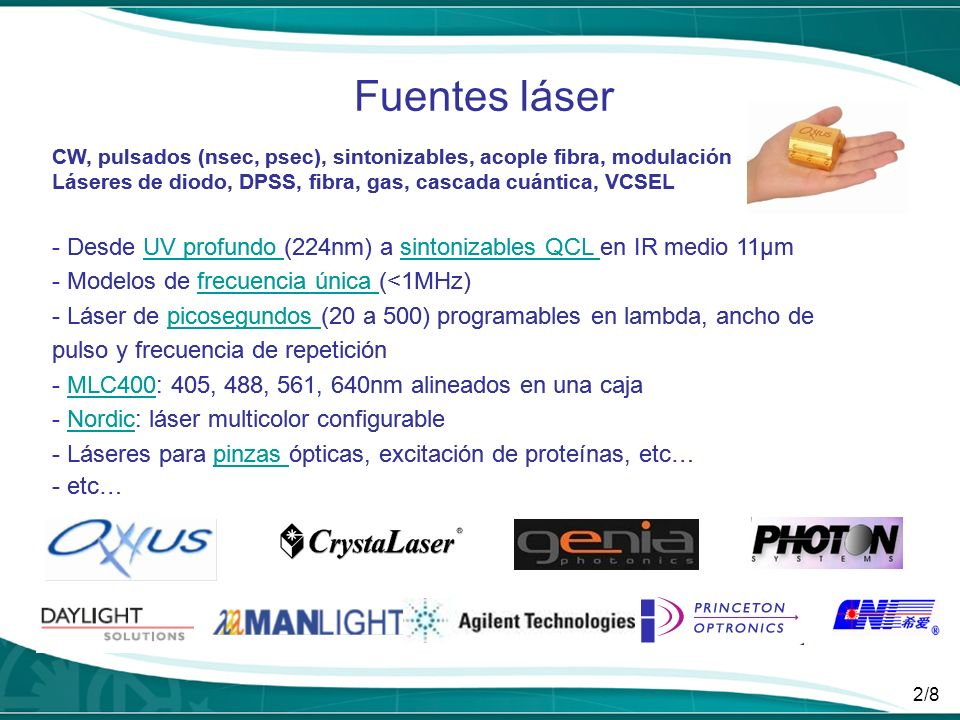 Fuentes láser CW, pulsados (nsec, psec), sintonizables, acople fibra, modulación. Láseres de diodo, DPSS, fibra, gas, cascada cuántica, VCSEL.