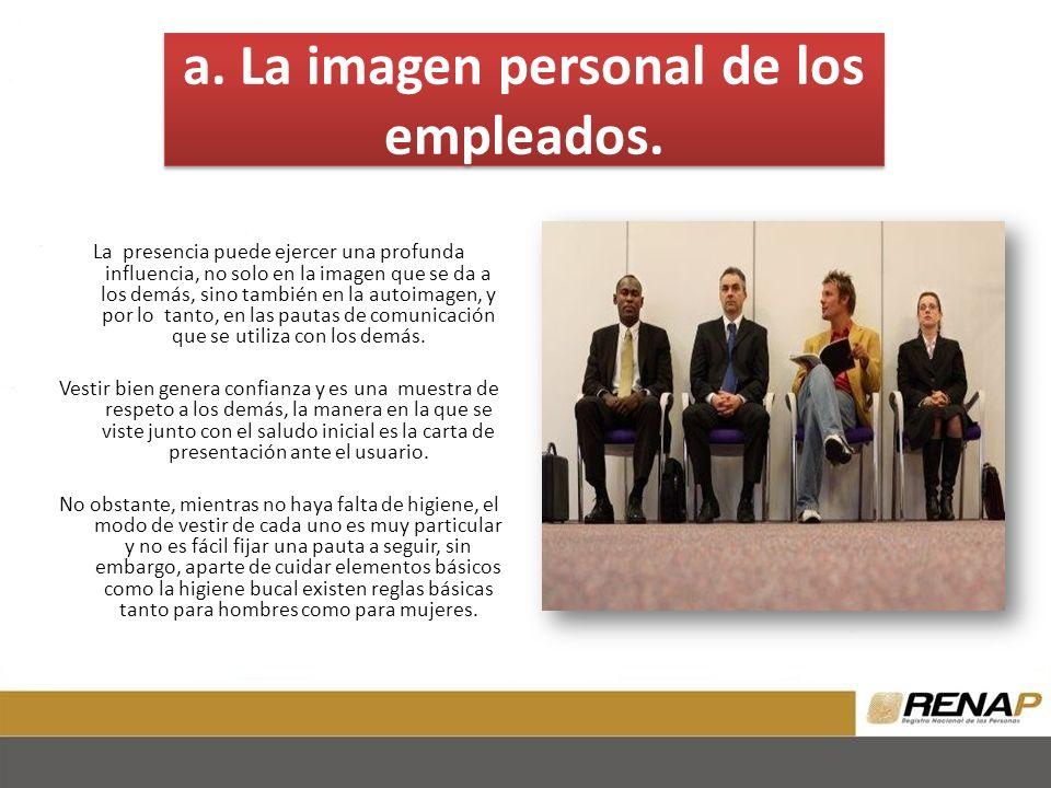 a. La imagen personal de los empleados.