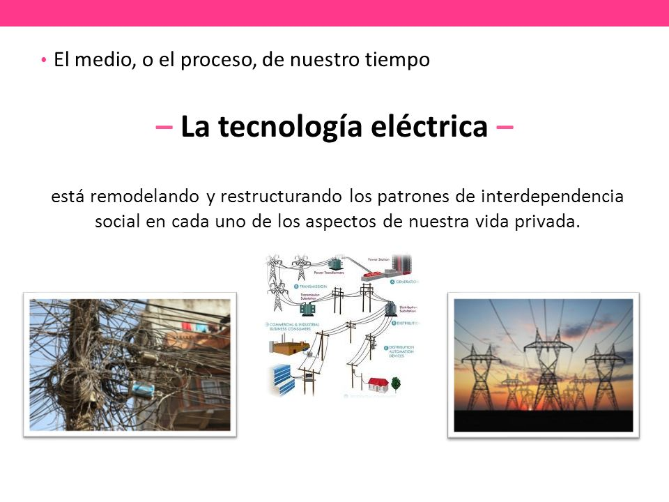 – La tecnología eléctrica –