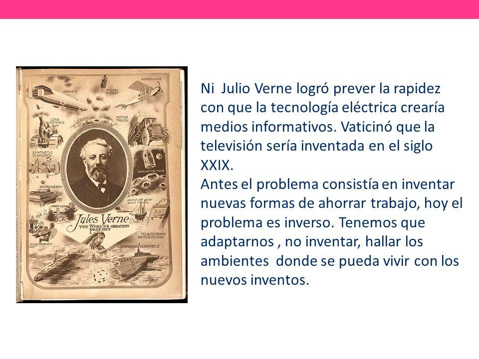 Ni Julio Verne logró prever la rapidez con que la tecnología eléctrica crearía medios informativos. Vaticinó que la televisión sería inventada en el siglo XXIX.