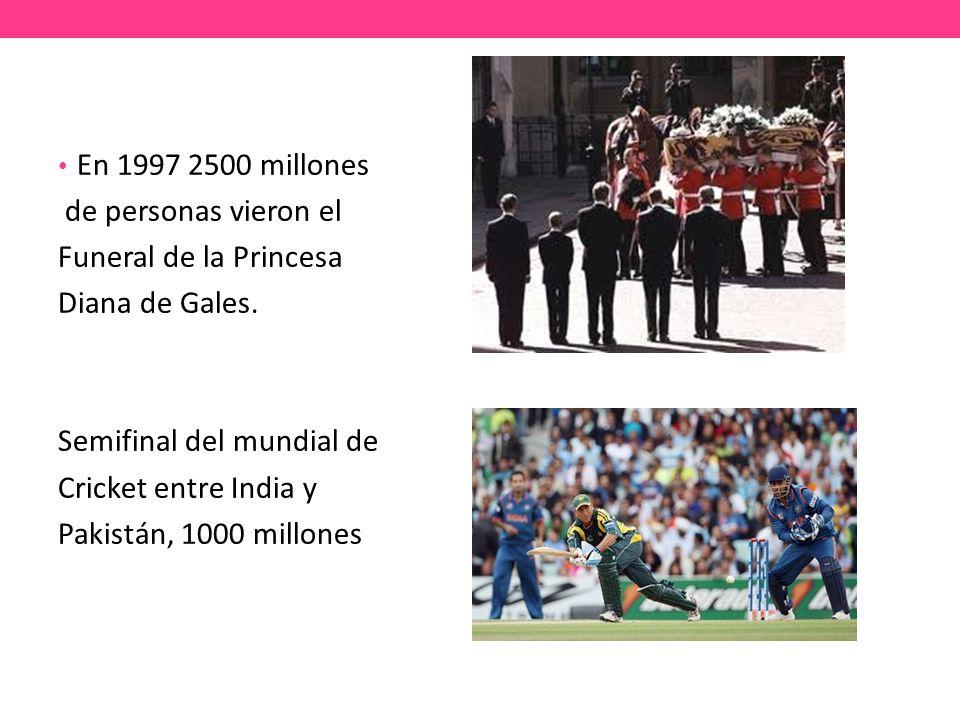 En 1997 2500 millones de personas vieron el. Funeral de la Princesa. Diana de Gales. Semifinal del mundial de.