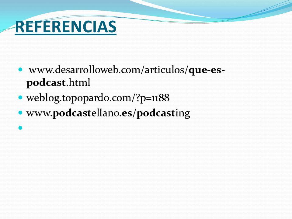 REFERENCIAS www.desarrolloweb.com/articulos/que-es-podcast.html