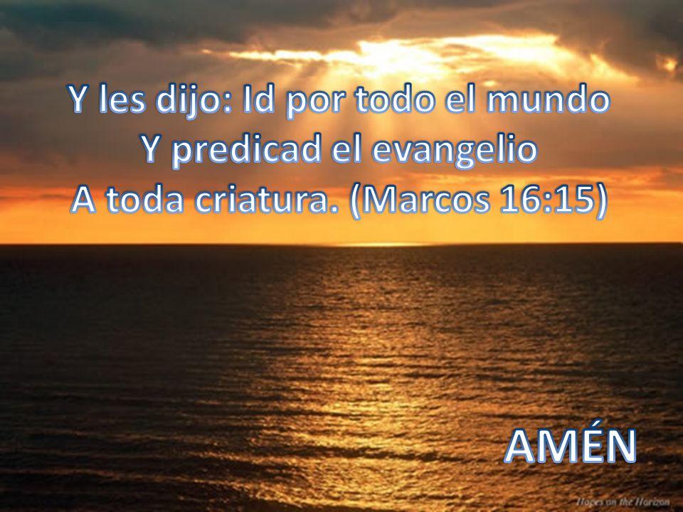 AMÉN Y les dijo: Id por todo el mundo Y predicad el evangelio