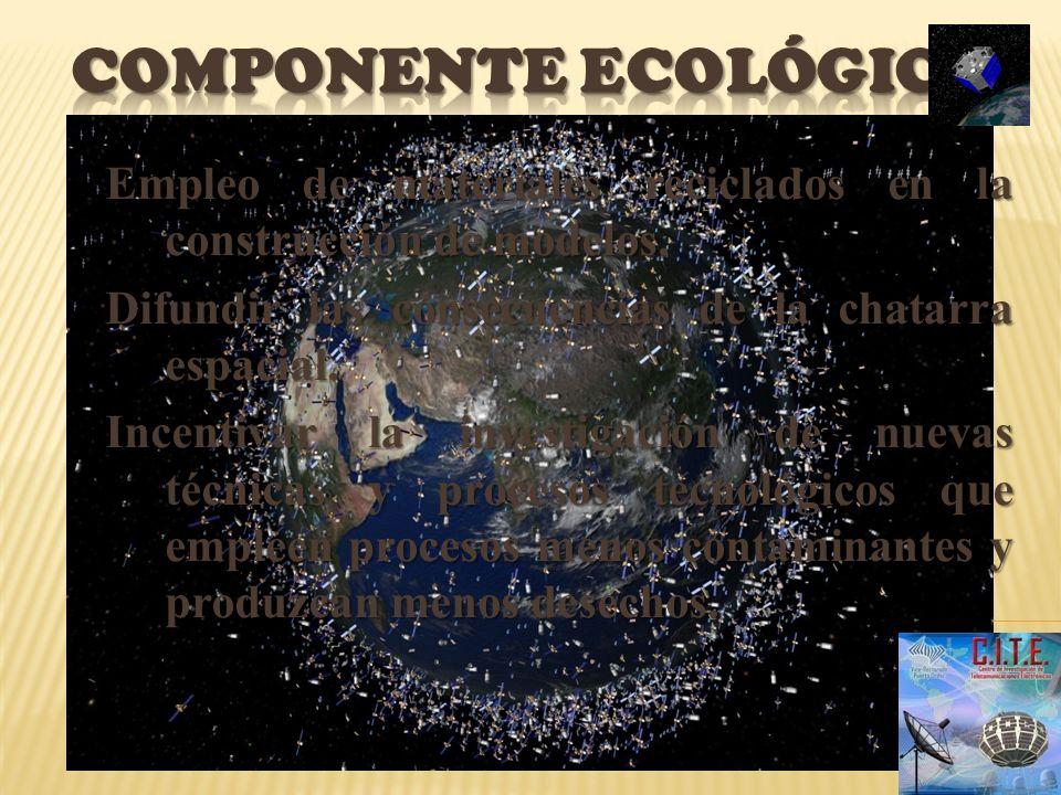 Componente ecológico Empleo de materiales reciclados en la construcción de modelos. Difundir las consecuencias de la chatarra espacial.