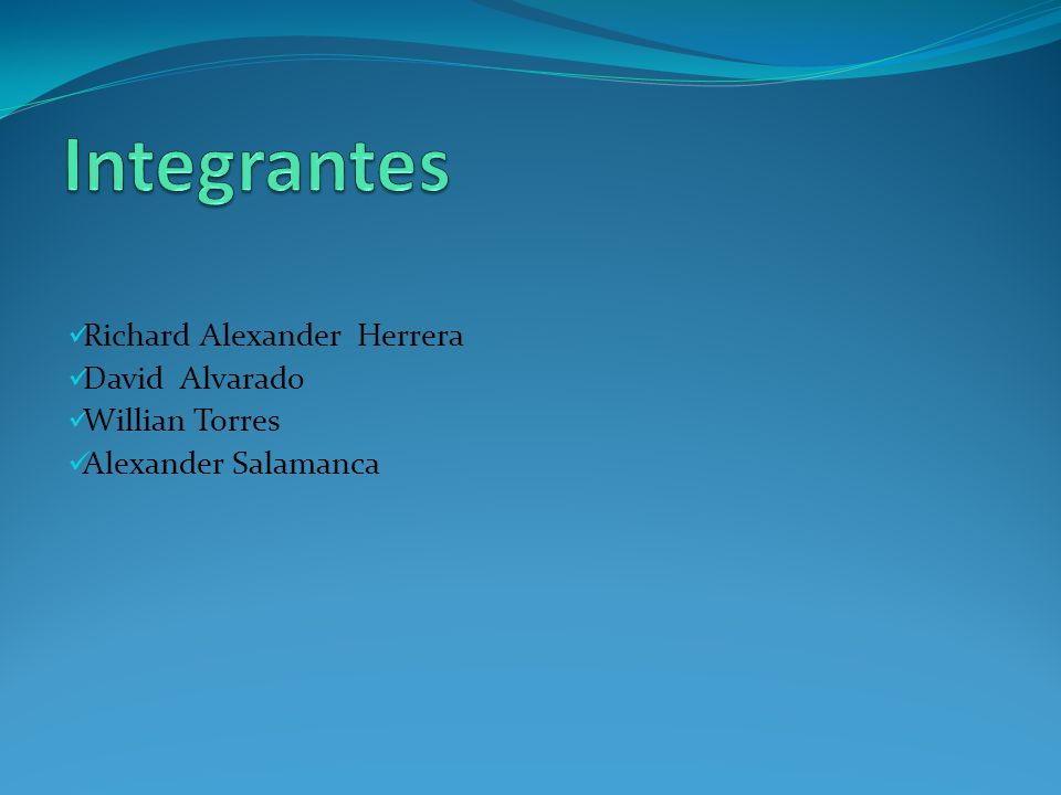 Integrantes Richard Alexander Herrera David Alvarado Willian Torres