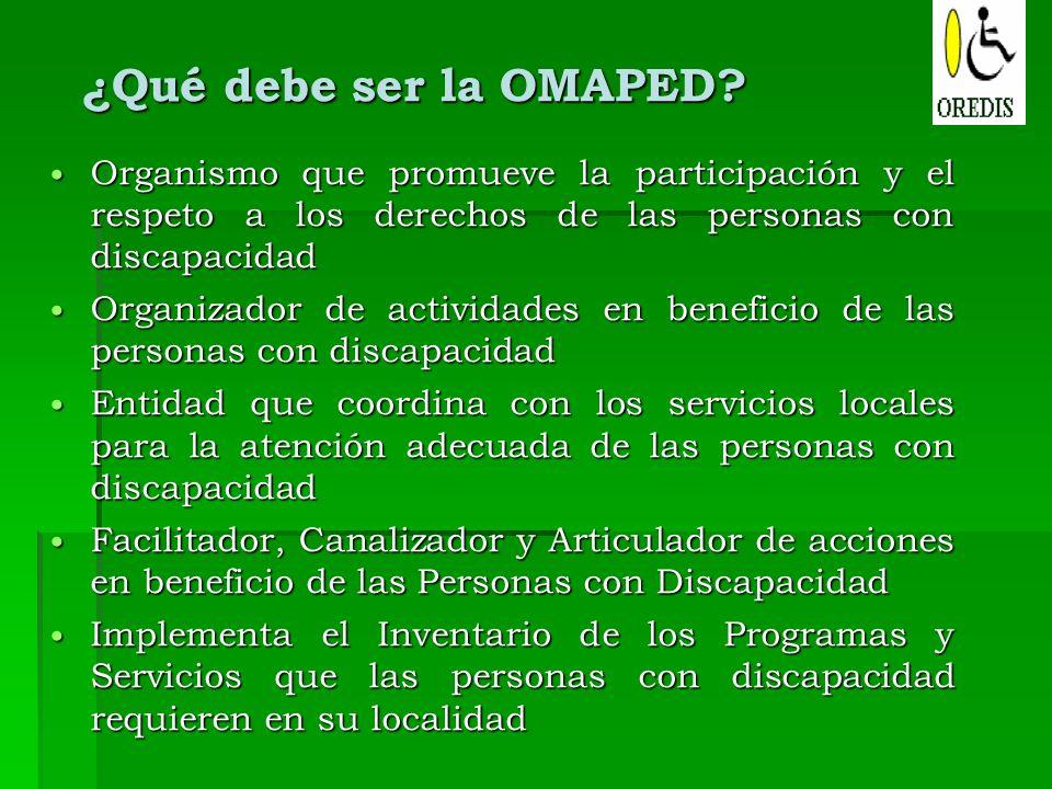 ¿Qué debe ser la OMAPED Organismo que promueve la participación y el respeto a los derechos de las personas con discapacidad.