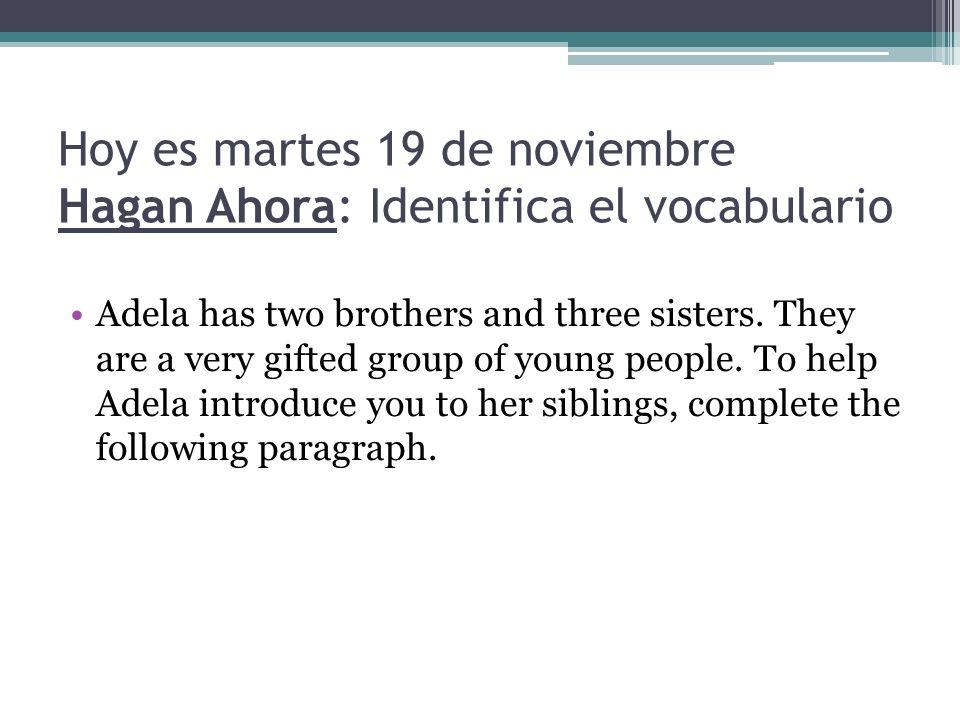 Hoy es martes 19 de noviembre Hagan Ahora: Identifica el vocabulario