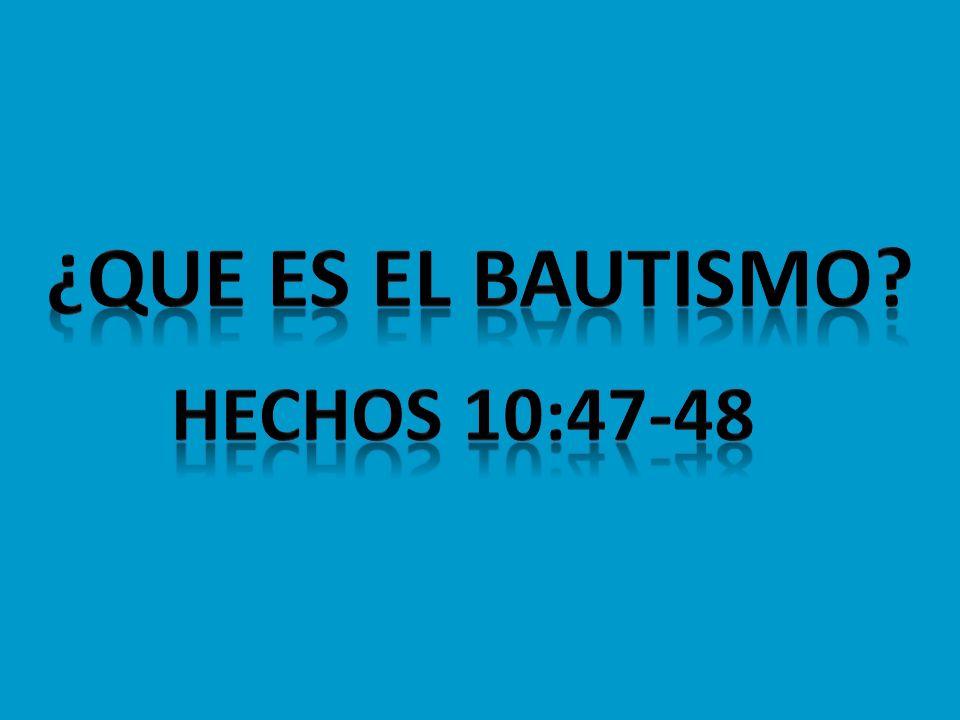 ¿que es el bautismo hechos 10:47-48
