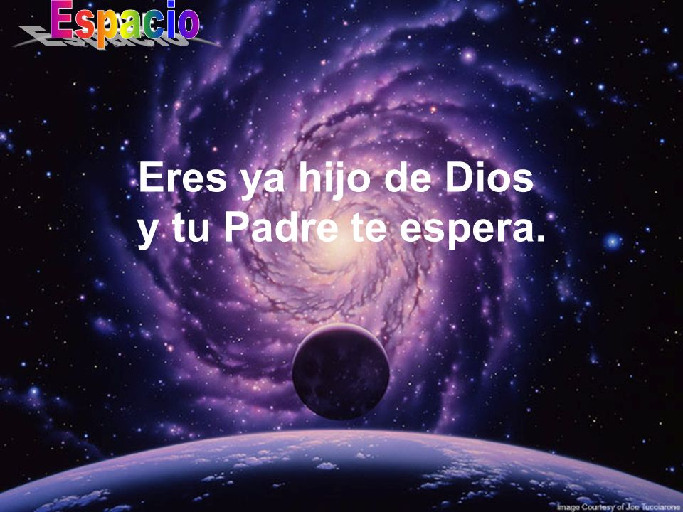 Eres ya hijo de Dios y tu Padre te espera.