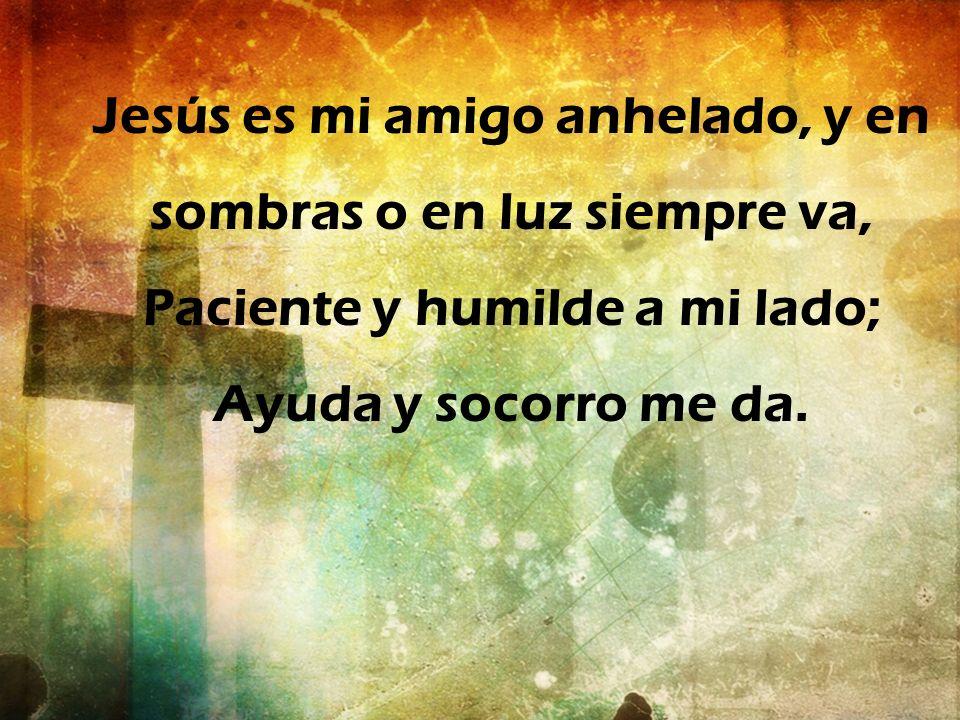 Jesús es mi amigo anhelado, y en sombras o en luz siempre va,