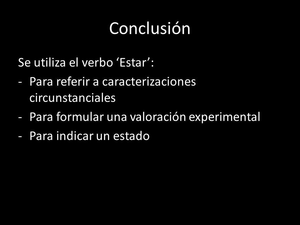 Conclusión Se utiliza el verbo 'Estar':