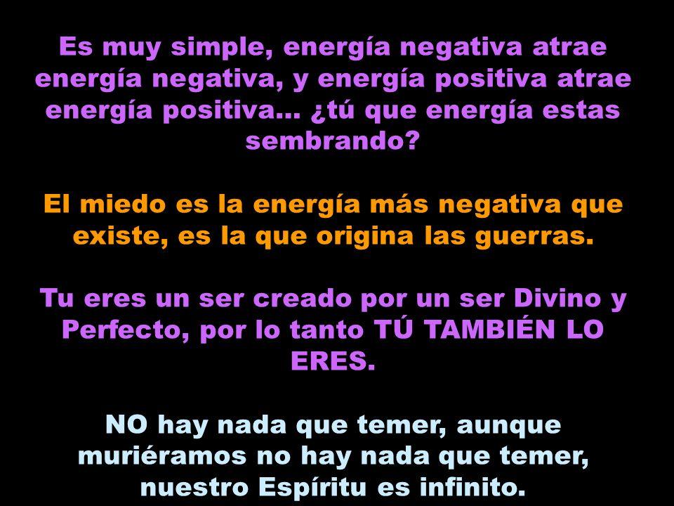Es muy simple, energía negativa atrae energía negativa, y energía positiva atrae energía positiva… ¿tú que energía estas sembrando