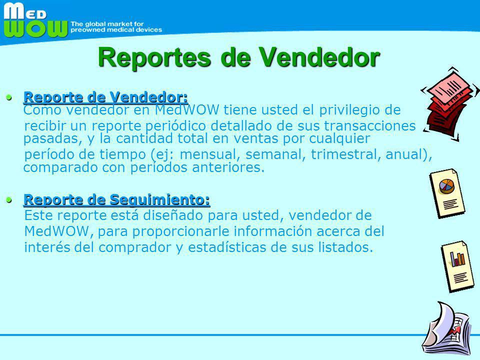 Reportes de Vendedor Reporte de Vendedor: Como vendedor en MedWOW tiene usted el privilegio de.