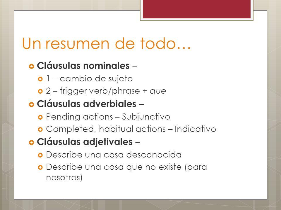 Un resumen de todo… Cláusulas nominales – Cláusulas adverbiales –