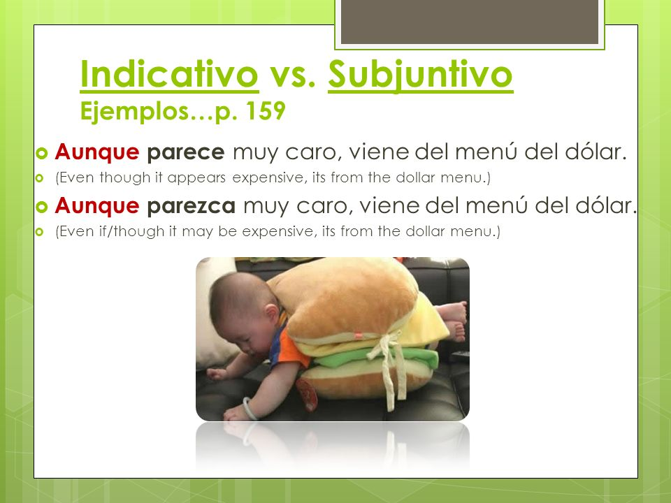 Indicativo vs. Subjuntivo Ejemplos…p. 159