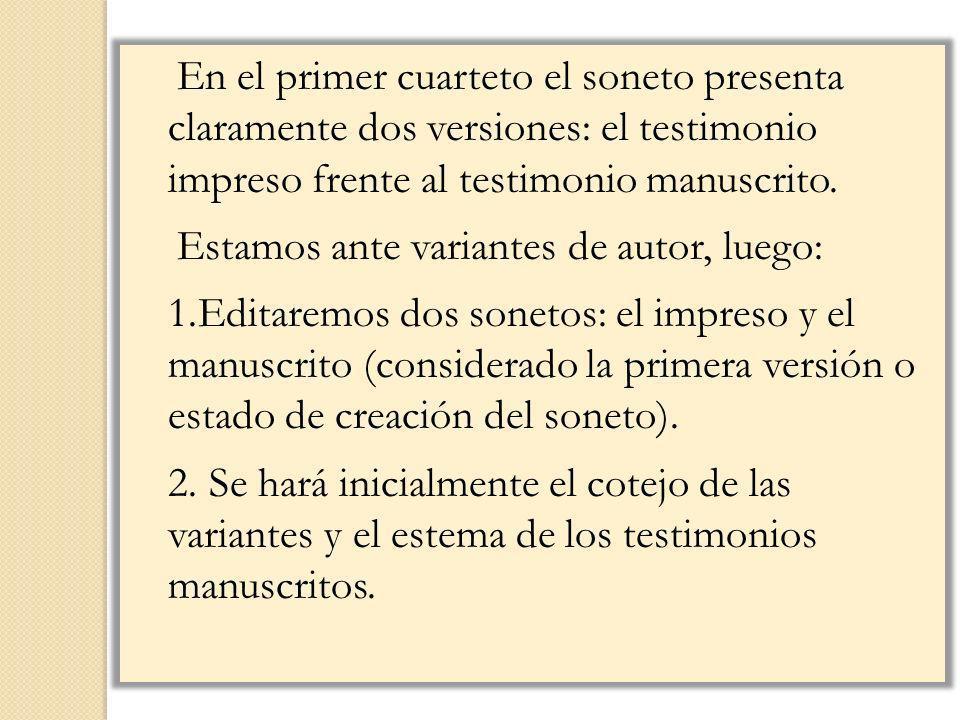 En el primer cuarteto el soneto presenta claramente dos versiones: el testimonio impreso frente al testimonio manuscrito.