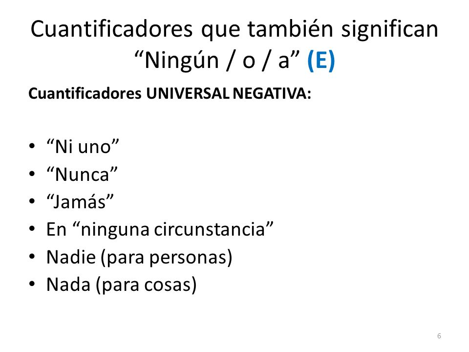 Cuantificadores que también significan Ningún / o / a (E)