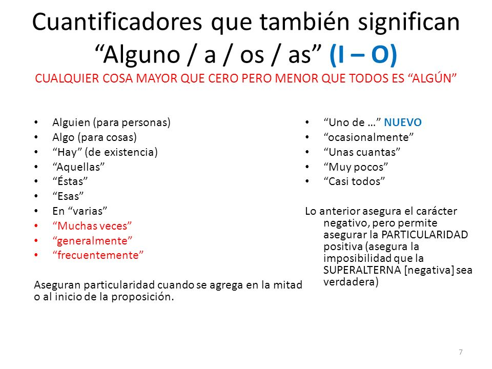 Cuantificadores que también significan Alguno / a / os / as (I – O) CUALQUIER COSA MAYOR QUE CERO PERO MENOR QUE TODOS ES ALGÚN