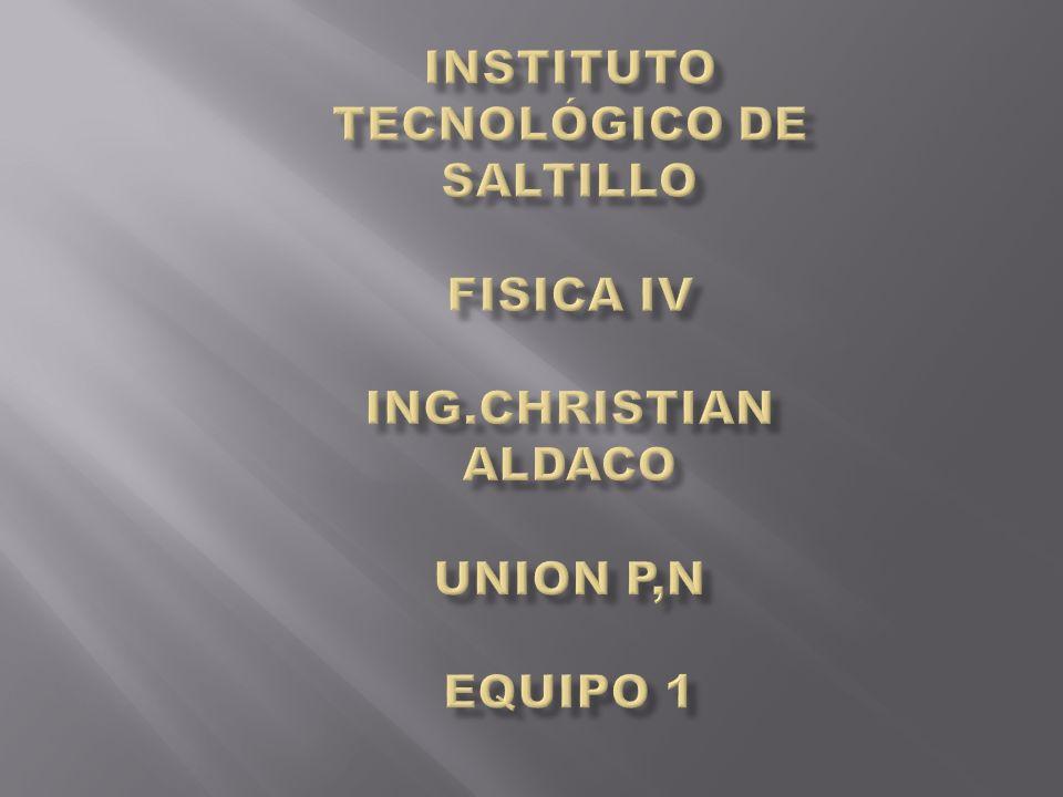Instituto Tecnológico de Saltillo FISICA IV ING