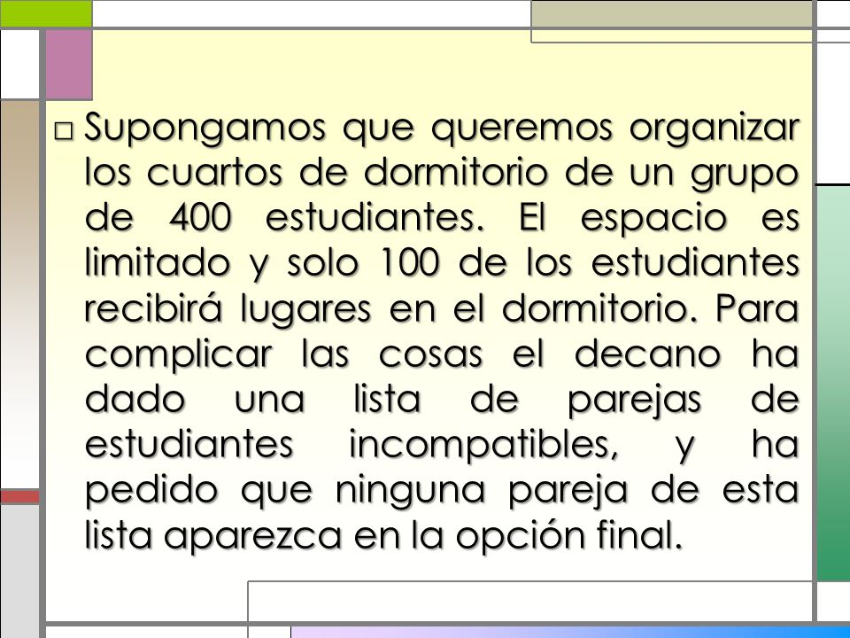 Supongamos que queremos organizar los cuartos de dormitorio de un grupo de 400 estudiantes.