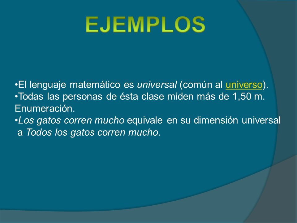 EJEMPLOS El lenguaje matemático es universal (común al universo).
