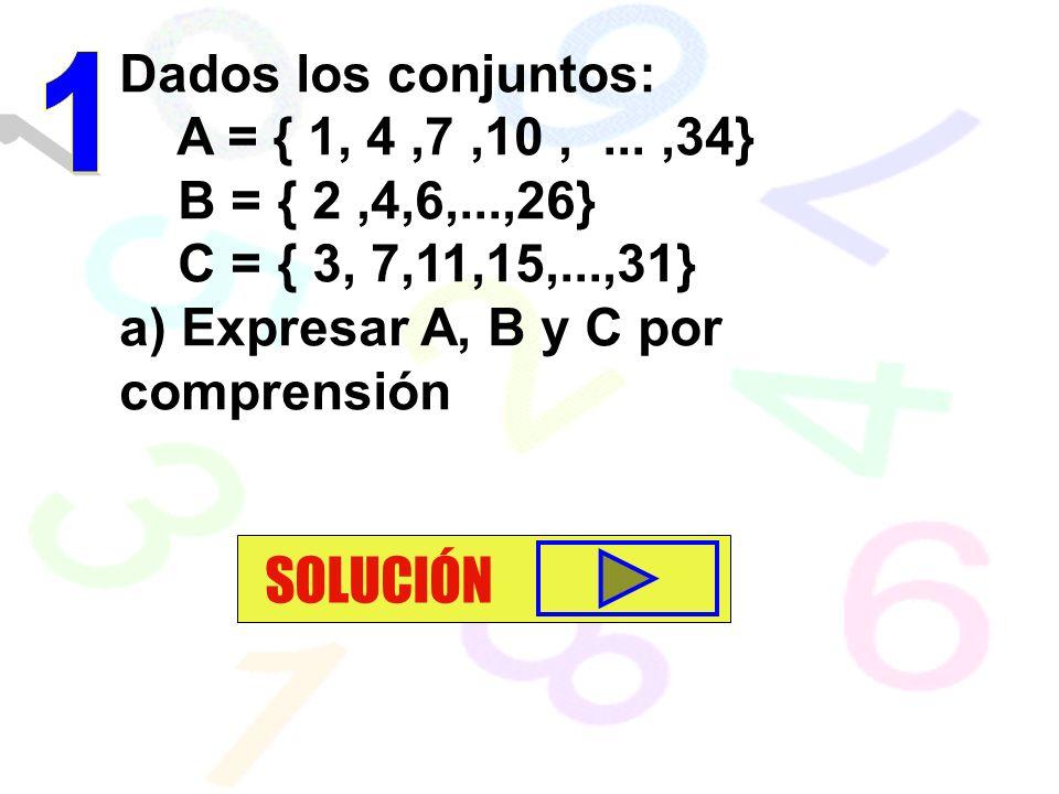 SOLUCIÓN Dados los conjuntos: 1 A = { 1, 4 ,7 ,10 , ... ,34}