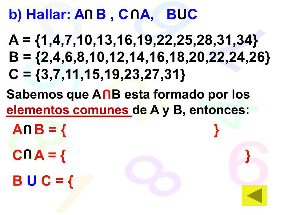 b) Hallar: A B , C A, BUC A = {1,4,7,10,13,16,19,22,25,28,31,34}