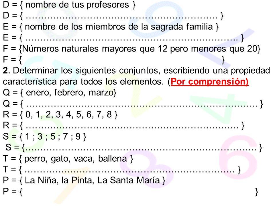D = { nombre de tus profesores } D = { ……………………………………………………… } E = { nombre de los miembros de la sagrada familia } E = { …………………………………………………………….