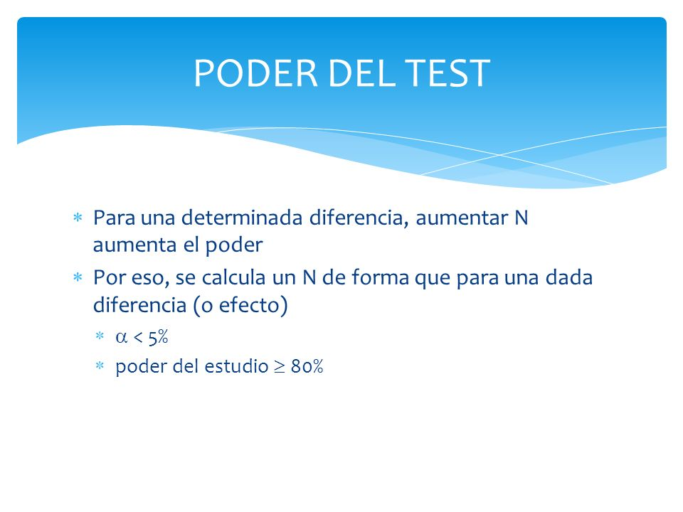 PODER DEL TEST Para una determinada diferencia, aumentar N aumenta el poder.